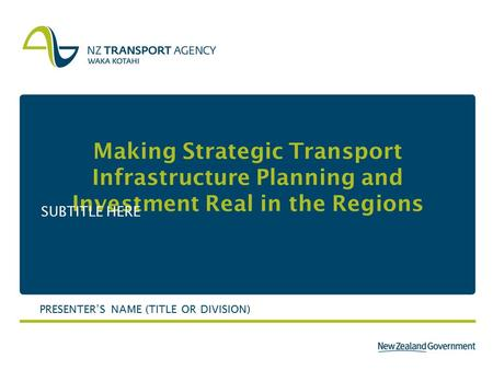 Making Strategic Transport Infrastructure Planning and Investment Real in the Regions SUBTITLE HERE PRESENTER'S NAME (TITLE OR DIVISION)