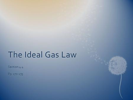 The Ideal Gas LawThe Ideal Gas Law Section 4.4 Pg. 172-175.