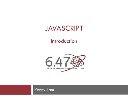 JAVASCRIPT Introduction Kenny Lam. What is Javascript?  Client-side scripting language that can manipulate elements in the DOM  Event-driven language.
