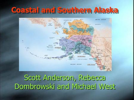 Scott Anderson, Rebecca Dombrowski and Michael West Coastal and Southern Alaska.