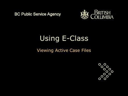 Using E-Class Viewing Active Case Files. This is a PowerPoint presentation of about five minutes duration. It will explain how to view your own active.