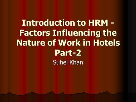 Introduction to HRM - Factors Influencing the Nature of Work in Hotels Part-2 Suhel Khan.