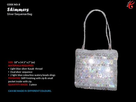 CODE NO: 8 Shimmers Silver Sequence Bag SIZE: 10 x 14.5 x 2 (w) MATERIALS REQUIRED: Light blue silver Kasab thread Oval silver sequence 2 light blue.