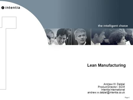 Page 1 Lean Manufacturing Andrew W. Dalziel Product Director - SCM Intentia International