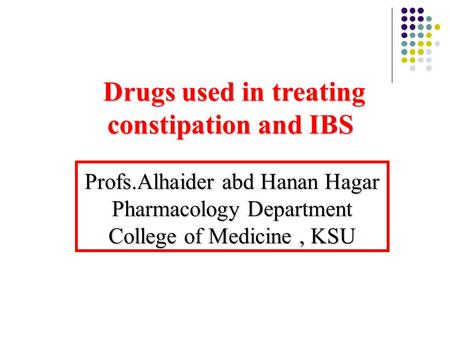 Drugs used in treating constipation and IBS Drugs used in treating constipation and IBS Profs.Alhaider abd Hanan Hagar Pharmacology Department College.