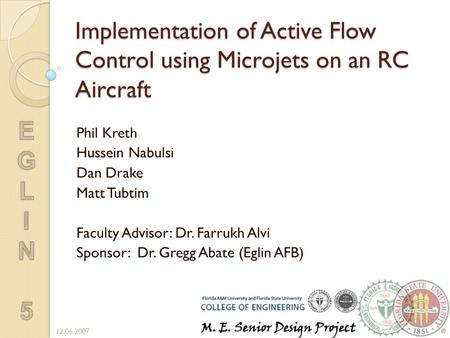 Implementation of Active Flow Control using Microjets on an RC Aircraft Phil Kreth Hussein Nabulsi Dan Drake Matt Tubtim Faculty Advisor: Dr. Farrukh Alvi.