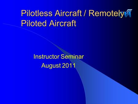 Pilotless Aircraft / Remotely Piloted Aircraft Instructor Seminar August 2011.