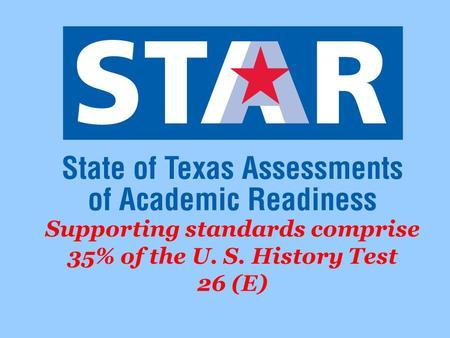 Supporting standards comprise 35% of the U. S. History Test 26 (E)