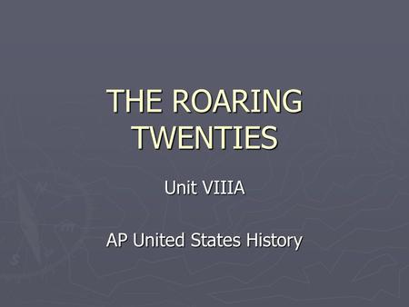 THE ROARING TWENTIES Unit VIIIA AP United States History.