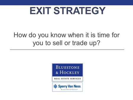 EXIT STRATEGY How do you know when it is time for you to sell or trade up?