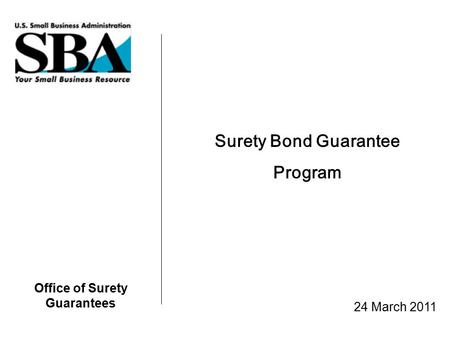 Office of Surety Guarantees Surety Bond Guarantee Program 24 March 2011.