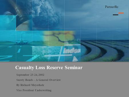 Casualty Loss Reserve Seminar September 23-24, 2002 Surety Bonds – A General Overview By Richard Meyerholz Vice President Underwriting.