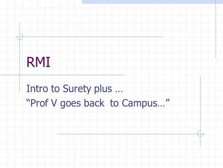 "RMI Intro to Surety plus … ""Prof V goes back to Campus…"""