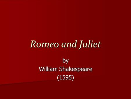 "Romeo and Juliet by William Shakespeare (1595). Turn to page 483 The play begins with a ""Prologue"" delivered by the Chorus. –Chorus  An actor who addresses."