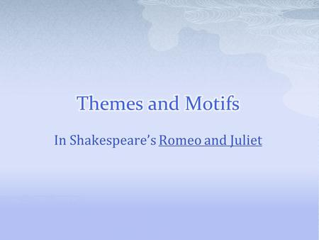 In Shakespeare's Romeo and Juliet.  What is the definition of a theme?  A theme is an underlying message in a literary work A major theme in Romeo and.