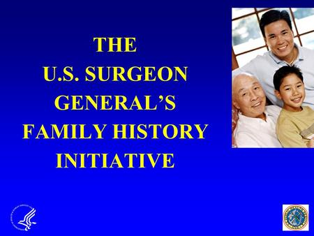 THE U.S. SURGEON GENERAL'S FAMILY HISTORY INITIATIVE.
