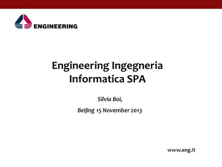 Silvia Boi, Beijing 15 November 2013 Engineering Ingegneria Informatica SPA www.eng.it.