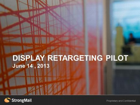 HEADLINE EXAMPLE Proprietary and Confidential DISPLAY RETARGETING PILOT June 14, 2013.