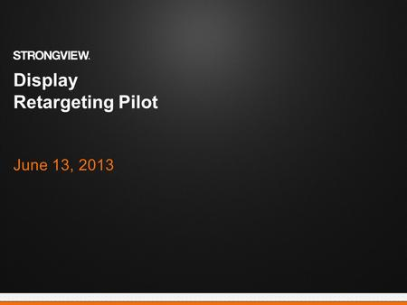 Display Retargeting Pilot June 13, 2013. Email: Display Proprietary and Confidential | 2 Objective Attain a better understanding of attribution across.