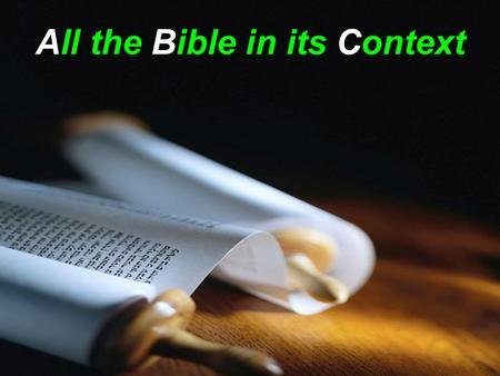 "All the Bible in its Context. All the Bible has a Context ! ""Do you understand what you are reading ?"" Acts 8v30 NASB ""How can I ?"" Ac8v31 KJV."