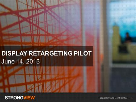 Proprietary and Confidential | 1 HEADLINE EXAMPLE June 14, 2013 DISPLAY RETARGETING PILOT.