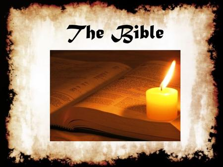 "The Bible. How Would We Describe the Bible? A collection of different writings Bible comes from Greek word for ""books"" Ancient historical works The backbone."