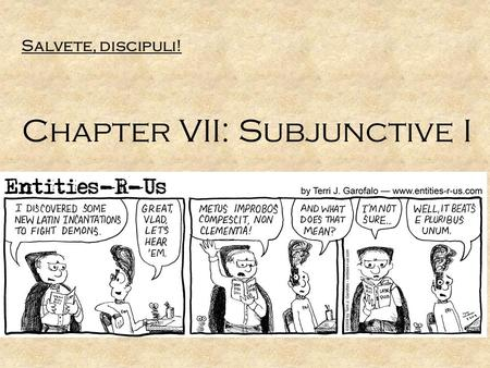 Salvete, discipuli! Chapter VII: Subjunctive I. Verbal Aspects Indicative Subjunctive Imperative Infinitive Participle ActivePassive Present Imperfect.