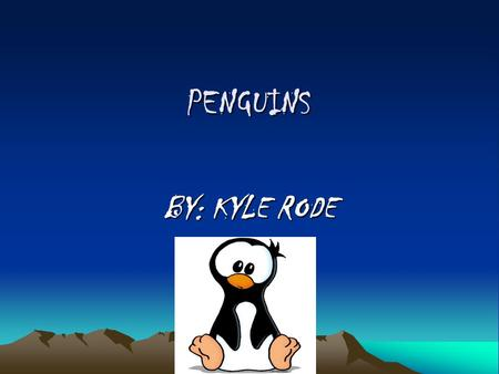 PENGUINS BY: KYLE RODE. BASIC INFORMATION PENGUINS ARE A TYPE OF BIRD. Population:2.5 million pairs Location: Antarctic region Size: About 30 inches tall.
