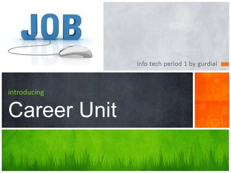 Info tech period 1 by gurdial introducing Career Unit.