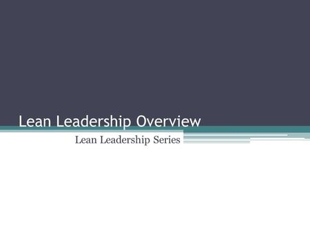 Lean Leadership Overview Lean Leadership Series. Outline What is Lean? What is Leadership? The Lean Leadership Paradigm Five Lean Leadership Actions Segments.