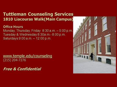 Tuttleman Counseling Services 1810 Liacouras Walk(Main Campus) Office Hours Monday, Thursday, Friday 8:30 a.m. – 5:00 p.m. Tuesday & Wednesday 8:30a.m.-
