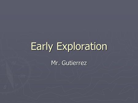 Early Exploration Mr. Gutierrez. Seeking New Trade Routes ► The maps that Columbus and other European Explorers used did not include America.  Only showed.