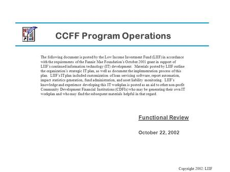 CCFF Program Operations Functional Review October 22, 2002 The following document is posted by the Low Income Investment Fund (LIIF) in accordance with.