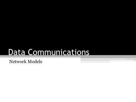 Data Communications Network Models.