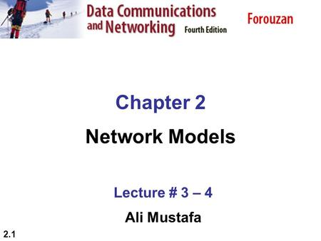 2.1 Chapter 2 Network Models Lecture # 3 – 4 Ali Mustafa.