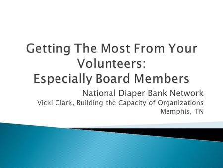 National Diaper Bank Network Vicki Clark, Building the Capacity of Organizations Memphis, TN.