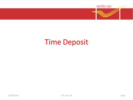 15/08/2014PTC, Mys-101.1.1 Time Deposit. SB-3 and Pay in slip to be filled in The following documents are compulsory – One copy of recent photograph –