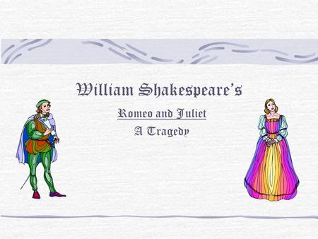 William Shakespeare's Romeo and Juliet A Tragedy.