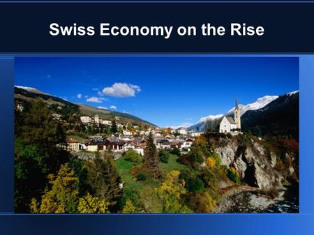 Swiss Economy on the Rise. US Stocks Switzerland stocks have been rising from US manufacturing data The Swiss Market Index, a measure of the largest and.