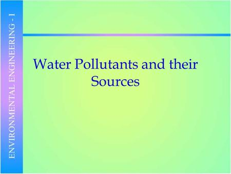 Water Pollutants and their Sources. River and Lake Pollutants Sewage, manure !nitrogen, phosphorus !pathogenic organisms !biodegradable chemicals –