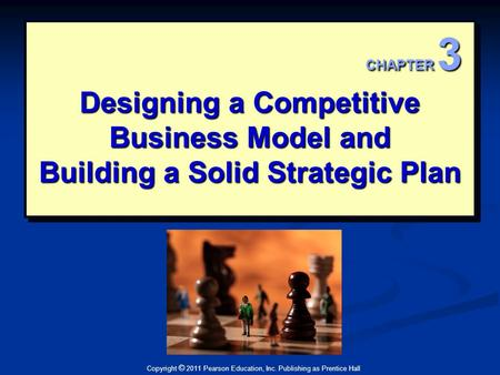 Designing a Competitive Business Model and Building a Solid Strategic Plan CHAPTER 3 This Deco border was drawn on the Slide master using PowerPoint's.