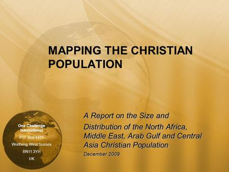 MAPPING THE CHRISTIAN POPULATION A Report on the Size and Distribution of the North Africa, Middle East, Arab Gulf and Central Asia Christian Population.
