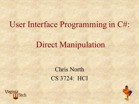 User Interface Programming in C#: Direct Manipulation Chris North CS 3724: HCI.