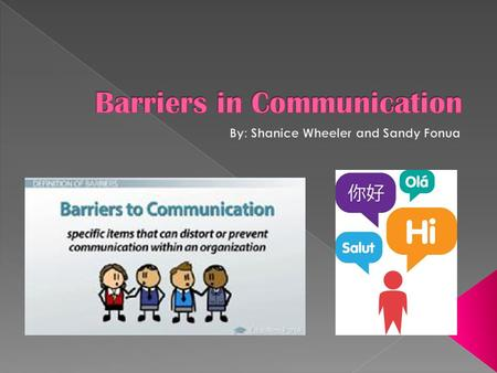  There are many different kinds of barriers in the communication process.  The three main barriers that we will be discussing are; Semantic, Emotional,
