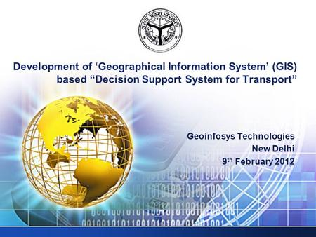 "Geoinfosys Technologies New Delhi 9 th February 2012 Development of 'Geographical Information System' (GIS) based ""Decision Support System for Transport"""