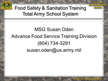 MSG Susan Oden Advance Food Service Training Division (804) 734-3291 Food Safety & Sanitation Training Total Army School System.