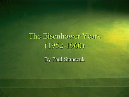 The Eisenhower Years (1952-1960) By Paul Stanczuk.
