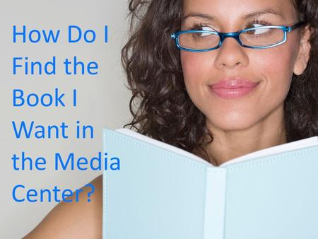 How Do I Find the Book I Want in the Media Center?