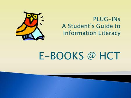 HCT. An E-Book or Electronic Book is not made of paper. You read an E-Book from a computer or special device called a Reader.