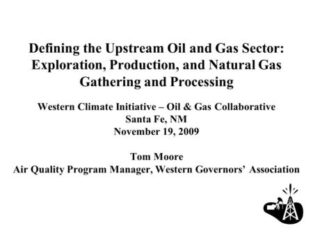 Defining the Upstream Oil and Gas Sector: Exploration, Production, and Natural Gas Gathering and Processing Western Climate Initiative – Oil & Gas Collaborative.